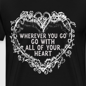 Wherever You Go Go With All of Your Heart T-Shirt T-Shirts - Men's Premium T-Shirt