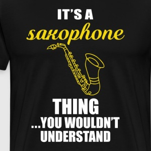 It's a Saxophone Thing, You Wouldn't Understand T-Shirts - Men's Premium T-Shirt