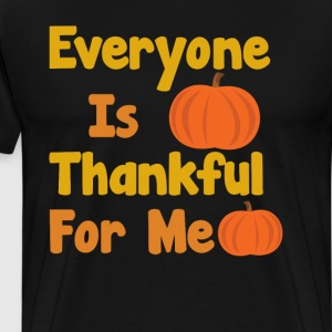 Everyone is Thankful for Me Thanksgiving Tshirt T-Shirts - Men's Premium T-Shirt
