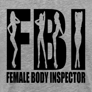 FEMALE BODY INSPECTOR FBI T-Shirts - Men's Premium T-Shirt