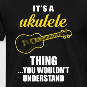 It's a Ukulele Thing, You Wouldn't Understand Tee T-Shirts - Men's Premium T-Shirt