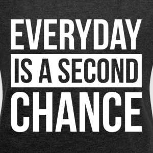 EVERYDAY IS A SECOND CHANGE T-Shirts - Women´s Roll Cuff T-Shirt