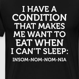 Eat When I Can't Sleep Insom-nom-nomia Condition T-Shirts - Men's Premium T-Shirt