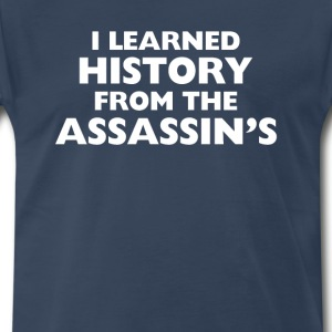 I Learned History from Assassins Gaming T-Shirt T-Shirts - Men's Premium T-Shirt