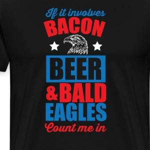 If it Involves Bacon, Beer, & Bald Eagles T-shirt T-Shirts - Men's Premium T-Shirt