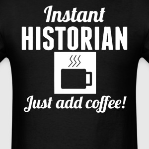 Instant Historian Just Add Coffee History Shirt - Men's T-Shirt