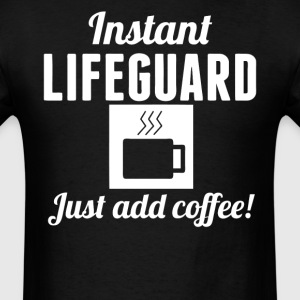 Instant Lifeguard Just Add Coffee Lifeguarding - Men's T-Shirt