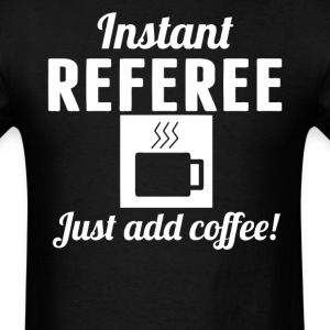 Instant Referee Just Add Coffee Sports Shirt - Men's T-Shirt