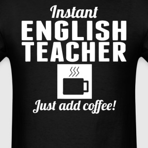 Instant English Teacher Just Add Coffee Teaching - Men's T-Shirt