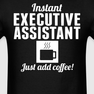 Instant Executive Assistant Just Add Coffee Shirt - Men's T-Shirt