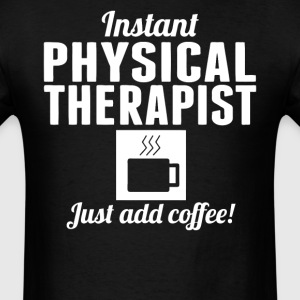 Instant Physical Therapist Just Add Coffee Shirt - Men's T-Shirt