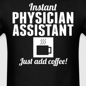 Instant Physician Assistant Just Add Coffee Shirt - Men's T-Shirt