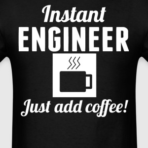 Instant Engineer Just Add Coffee Engineering - Men's T-Shirt