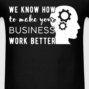 We know how to make your business work better - Men's T-Shirt