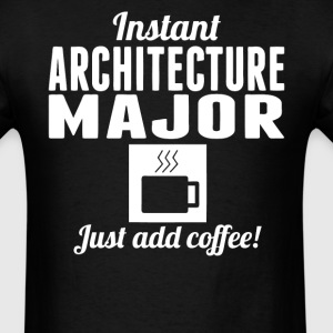 Instant Architecture Major Just Add Coffee Shirt - Men's T-Shirt