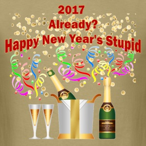 2017 Already? Happy New Year's Stupid - Men's T-Shirt