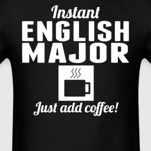 Instant English Major Just Add Coffee Shirt - Men's T-Shirt