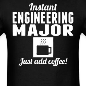 Instant Engineering Major Just Add Coffee Shirt - Men's T-Shirt