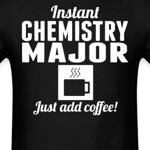 Instant Chemistry Major Just Add Coffee Shirt - Men's T-Shirt