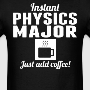 Instant Physics Major Just Add Coffee Shirt - Men's T-Shirt