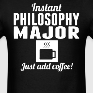 Instant Philosophy Major Just Add Coffee Shirt - Men's T-Shirt