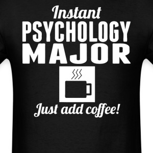 Instant Psychology Major Just Add Coffee Shirt - Men's T-Shirt