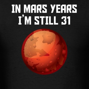 In Mars Years I'm Still 31 60th Birthday - Men's T-Shirt