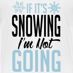 Skiing: if it's snowing I'm not going Kids' Shirts - Kids' Premium T-Shirt