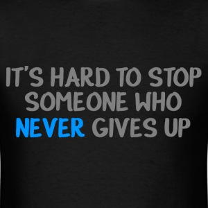 IT'S HARD TO STOP SOMEONE WHO NEVER GIVES UP T-Shirts - Men's T-Shirt