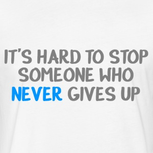 IT'S HARD TO STOP SOMEONE WHO NEVER GIVES UP T-Shirts - Fitted Cotton/Poly T-Shirt by Next Level