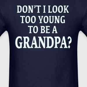 Don't I Look Too Young To Be A Grandpa? - Men's T-Shirt