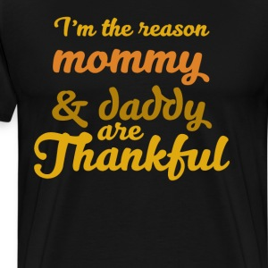 I'm the Reason Mommy and Daddy are Thankful TShirt T-Shirts - Men's Premium T-Shirt