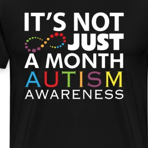 It's Not Just a Month Autism Awareness T-Shirt T-Shirts - Men's Premium T-Shirt