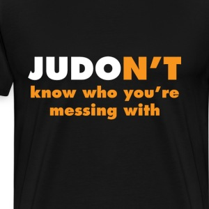 Judon't Know Who You're Messing With Judo T-Shirt T-Shirts - Men's Premium T-Shirt