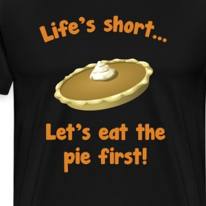 Life's Short Let's Eat Pie First Thanksgiving Tee T-Shirts - Men's Premium T-Shirt
