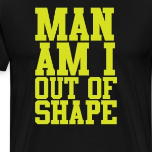 Man Am I Out of Shape Workout T-Shirt T-Shirts - Men's Premium T-Shirt