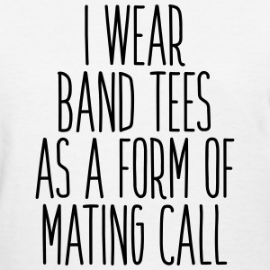 I don't wear band tees as a form of mating call T-Shirts - Women's T-Shirt