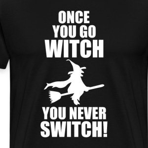 Once You Go Witch You Never Switch Halloween Shirt T-Shirts - Men's Premium T-Shirt