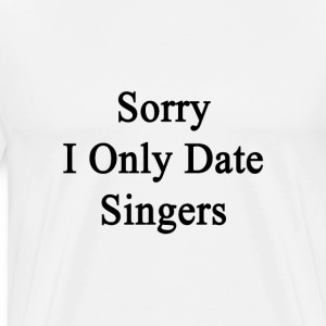 sorry_i_only_date_singers T-Shirts - Men's Premium T-Shirt