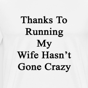 thanks_to_running_my_wife_hasnt_gone_cra T-Shirts - Men's Premium T-Shirt