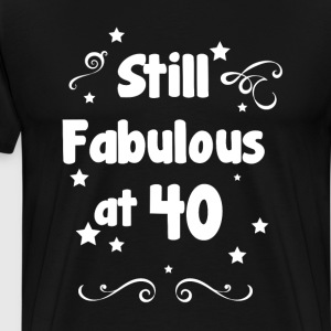 Still Fabulous at 40 Birthday T-Shirt T-Shirts - Men's Premium T-Shirt