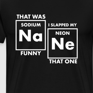 Sodium Funny I Slapped my Neon that One T-Shirt T-Shirts - Men's Premium T-Shirt