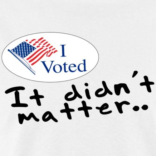 Vote's don't matter