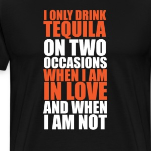 Only Drink Tequila When I'm in Love and Not TShirt T-Shirts - Men's Premium T-Shirt