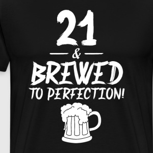 21 and Brewed To Perfection Birthday T-Shirt T-Shirts - Men's Premium T-Shirt