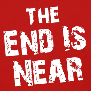 The End Is Near - Women's T-Shirt