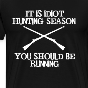 Idiot Hunting Season You Should be Running T-Shirt T-Shirts - Men's Premium T-Shirt