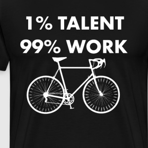1% Talent 99% Work Bicycling Sports Funny T-shirt T-Shirts - Men's Premium T-Shirt