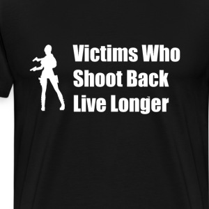 Victims Who Shoot Back Live Longer T-Shirt T-Shirts - Men's Premium T-Shirt