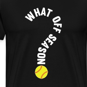 What Off Season Softball Player T-Shirt T-Shirts - Men's Premium T-Shirt